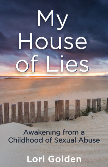 My House of Lies: Awakening from a Childhood of Sexual Abuse