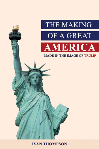 The Making of A Great America Made in the Image of TRUMP